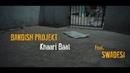 Bandish Projekt - Khaari Baat feat. Mc Mawali, Mc Tod Fod, Maharya, 100 RBH (Official Video)