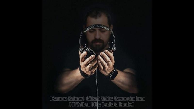 Sagopa Kajmer Vazgeçtim İnan Gülşah Yaldız Cover 🎧Dj Volkan Oflaz🎧 Bachata Remix