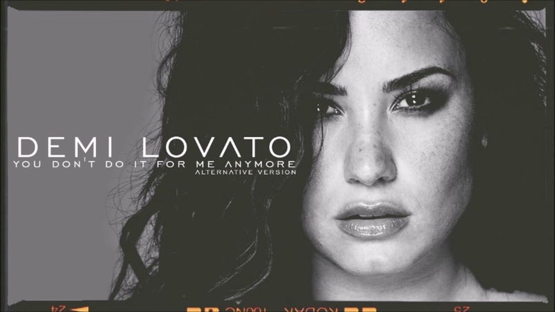 Demi Lovato - You Don't Do It For Me Anymore (Alternative Version)