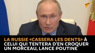 La Russie «cassera les dents» à celui qui tentera d'en croquer un morceau, lance Poutine
