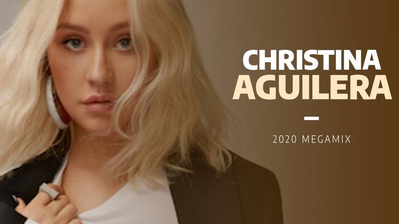 Christina Aguilera Megamix 2020