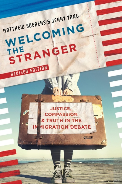 Welcoming the Stranger Justice, Compassion & Truth in the Immigration Debate