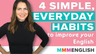 4 Simple, Everyday Habits To Improve Your English... Every Day!