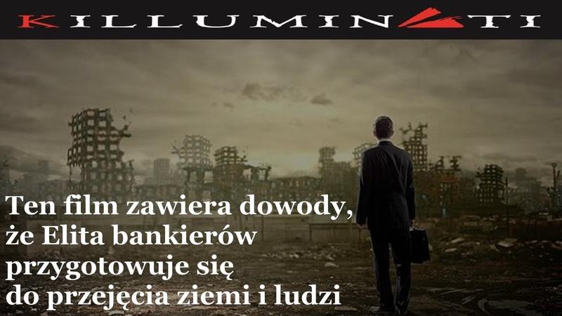 Ten film zawiera dowody że Elita bankierów przygotowują się do przejęcia świata i ludzi LEKTOR PL
