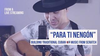 """Para ti Nengón"" Building Traditional Cuban Music from Scratch"