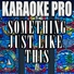 Karaoke Pro - Something Just Like This (Originally Performed by The Chainsmokers & Coldplay)