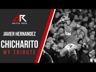 """@CH14_ Javier """"Chicharito"""" Hernández - My Tribute by @aditya_reds"""