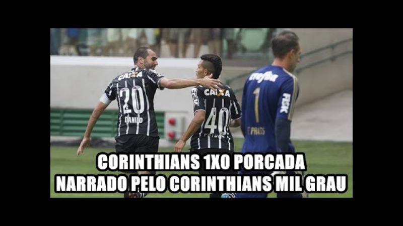 CORINTHIANS 1X0 PORCADA NARRADO PELO CORINTHIANS MIL GRAU