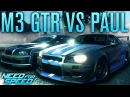 NFS BMW M3 GTR VS PAUL'S SKYLINE Need for Speed 2015 Gameplay w The Nobeds
