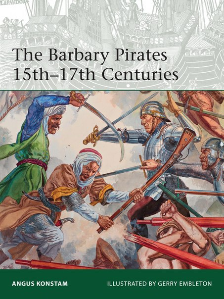 Angus Konstam - The Barbary Pirates 15th-17th Centuries