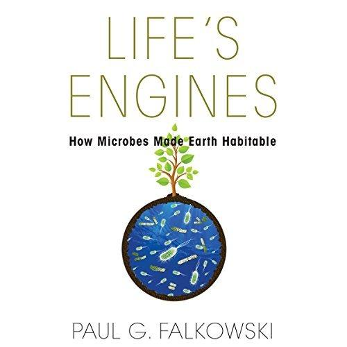 Life's Engines: How Microbes Made Earth Habitable - Paul G. Falkowski