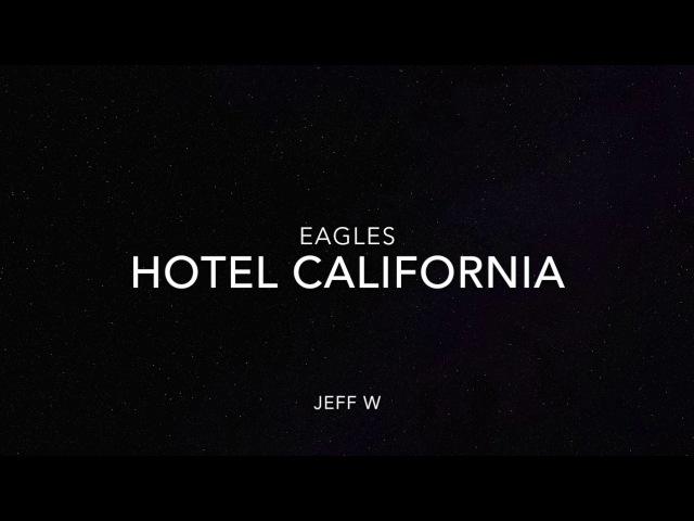 Hotel California - Eagles (Jeff W)