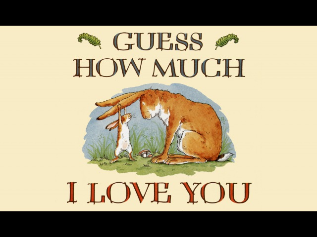 Guess how much I love you by Sam McBratney Grandma Annii's Storytime