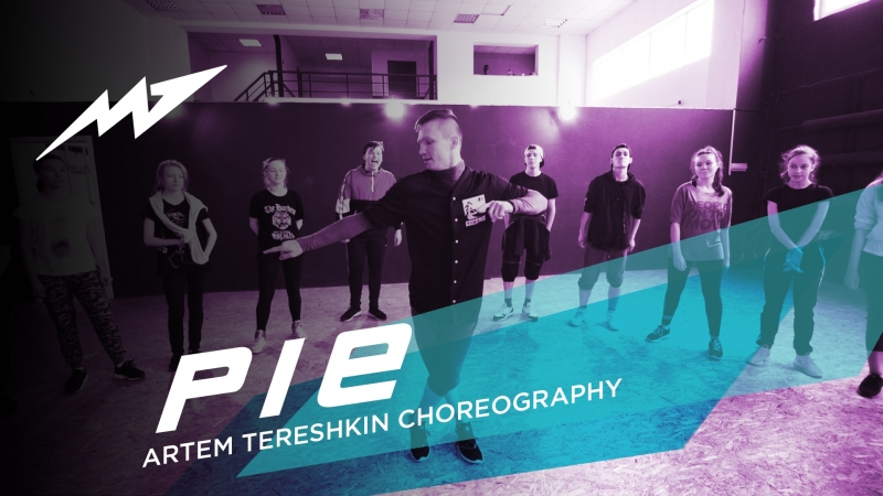 PIE ARTEM TERESHKIN CHOREOGRAPHY