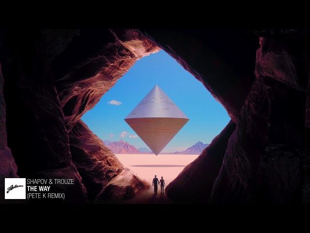 Shapov Trouze The Way Pete K Remix