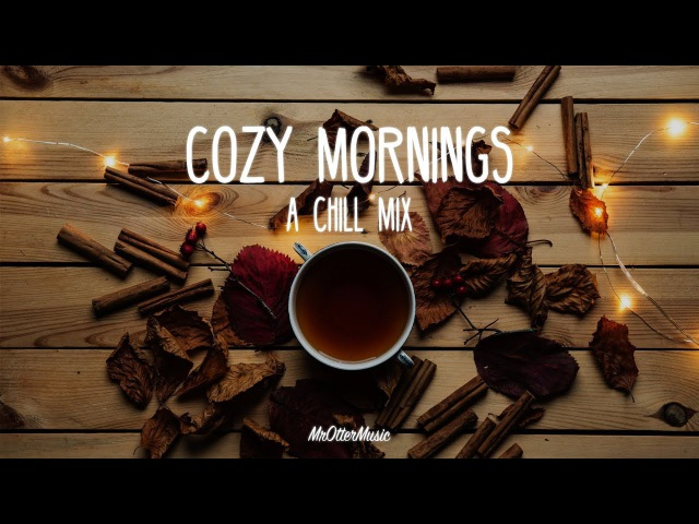 Cozy Mornings A Chill Mix