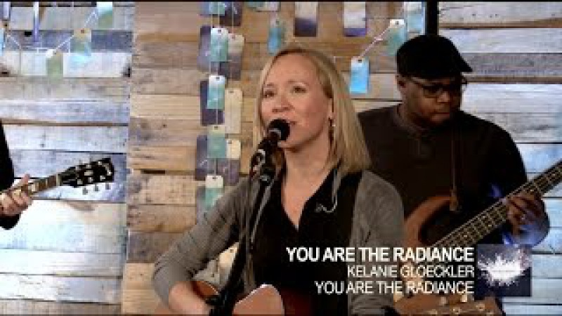 You Are The Radiance Live Kelanie Gloeckler You Are The Radiance