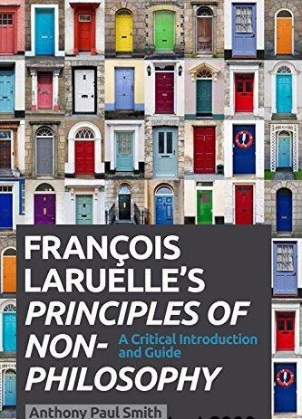 Francois Laruelle's Principles of Non-Philosophy A Critical Introduction and Guide