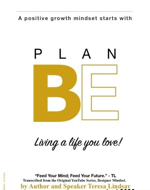 PLAN BE A positive growth mindset starts with Living a life you love!