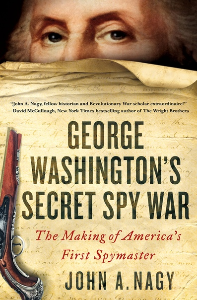 George Washington's Secret Spy War The Making of America's First Spymaster by John A