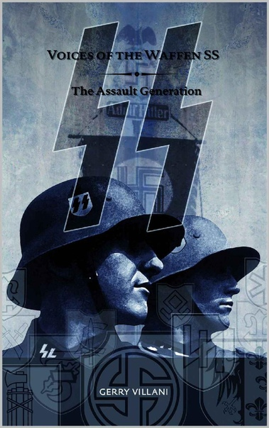Voices of the Waffen SS -The Assault Generation by Gerry Villa