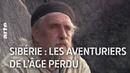 Sibérie les aventuriers de l'âge perdu ARTE Reportage