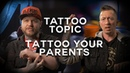 Tattoo Topic - Have you tattooed your parents