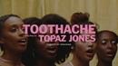 Topaz jones toothache