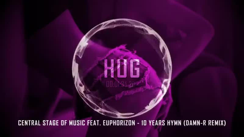 Central Stage Of Music feat. Euphorizon - 10 Years Hymn (Damn-R Remix)