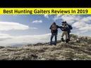 Top 3 Best Hunting Gaiters Reviews In 2019
