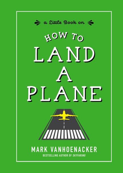 How to Land a Plane - Mark Vanhoenacker