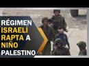 Tropas del régimen israelí raptan a niño palestino con ojos vendados