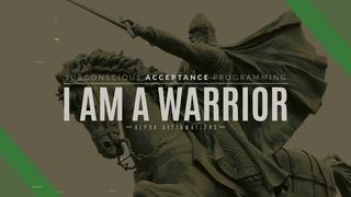 I am a Warrior | Hardcore Alpha Male Affirmations | Motivation Affirmations