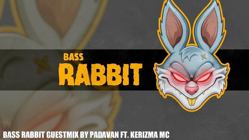 Bass Rabbit Guestmix by Padavan ft Kerizma MC 02