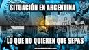 SITUACIÓN EN ARGENTINA LO QUE NO QUIEREN QUE SEPAS