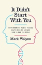 It Didn't Start with You- How Inherited Family Trauma Shapes Who We Are and How to End the Cycle by Mark Wolynn