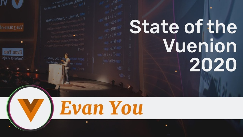 Evan You - State of the Vuenion 2020 -Vue.js Amsterdam 2020