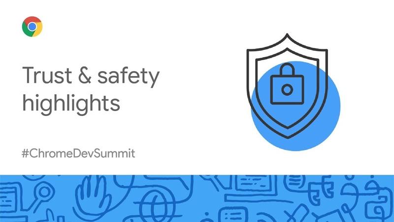 Trust Safety Highlights Chrome Dev Summit 2019 Google Chrome Developers
