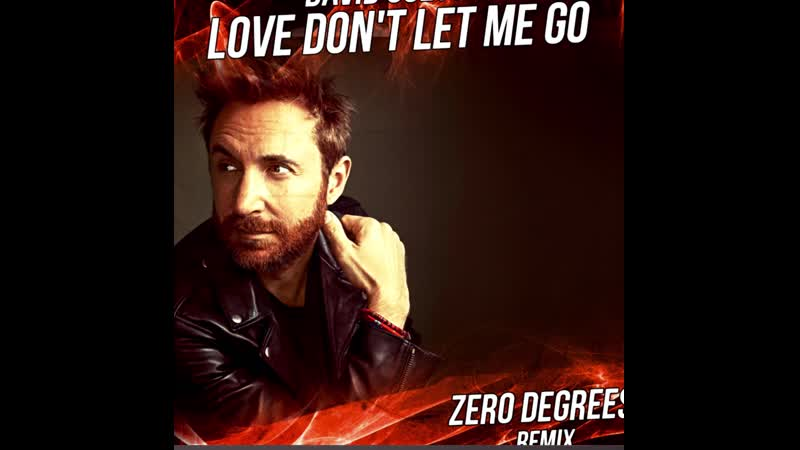 David Guetta Chris Willis Joachim Garraud Love Don't Let Me Go Zero Degrees Remix