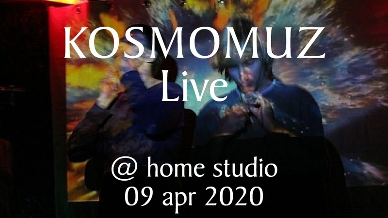 KOSMOMUZ Live @ home studio 09 apr 2020