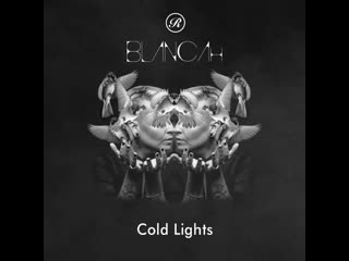 Blancah - cold lights out on july 19th