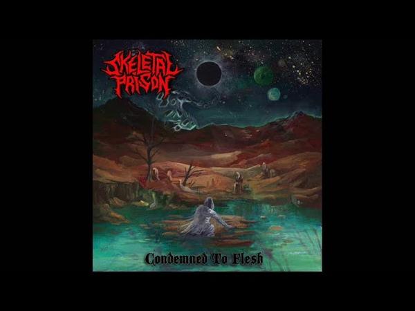 Skeletal Prison - Condemned to Flesh (Full Album, 2019)
