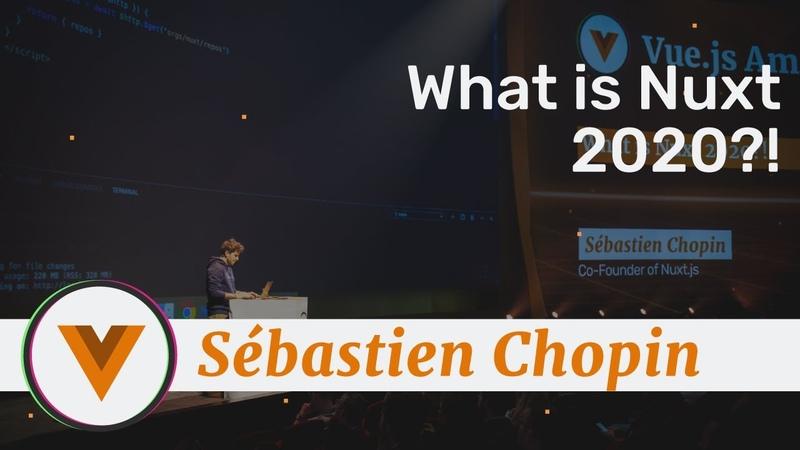 Sébastien Chopin - What is Nuxt 2020! - Vue.js Amsterdam 2020