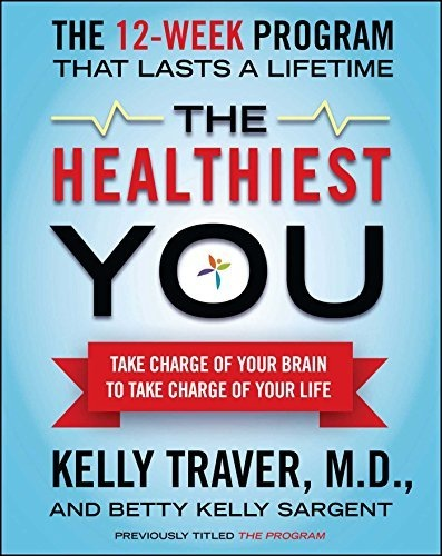 The Healthiest You Take Charge of Your Brain to Take Charge of Your Life
