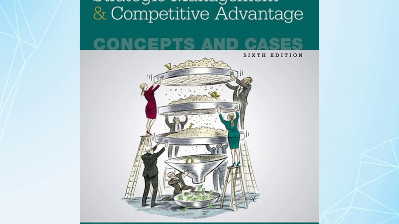 Strategic Management and Competitive Advantage Concepts and Cases, 6th Edition Jay B Barney