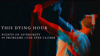 This Dying Hour - Points Of Authority / 99 Problems / One Step Closer (Linkin Park Cover)